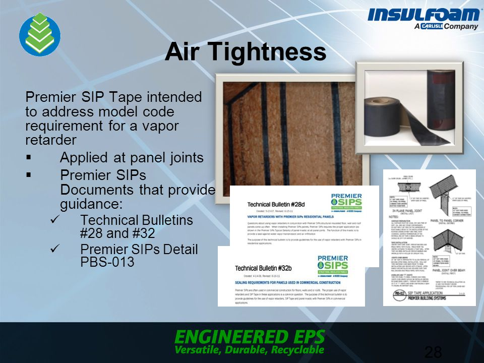 Air Tightness Premier SIP Tape intended to address model code requirement for a vapor retarder  Applied at panel joints  Premier SIPs Documents that provide guidance: Technical Bulletins #28 and #32 Premier SIPs Detail PBS-013 28