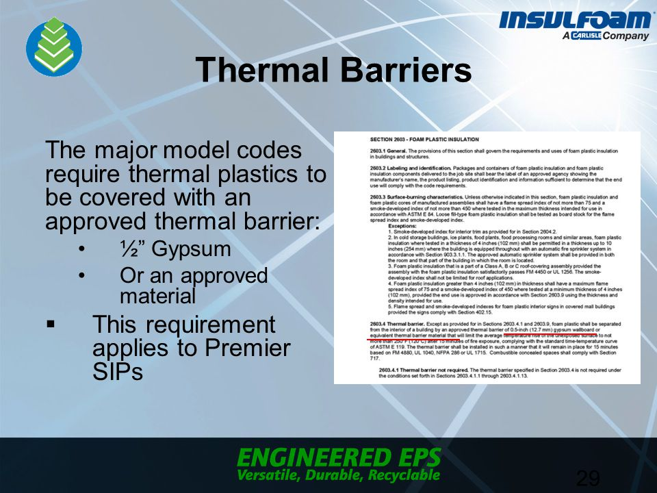 Thermal Barriers The major model codes require thermal plastics to be covered with an approved thermal barrier: ½ Gypsum Or an approved material  This requirement applies to Premier SIPs 29