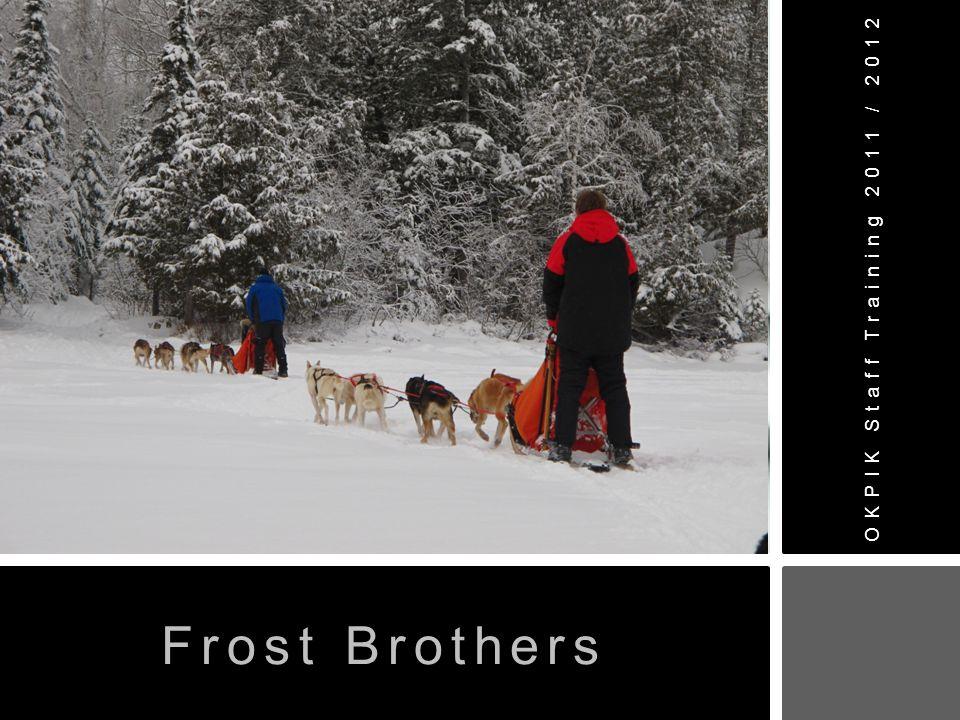 OKPIK Staff Training 2011 / 2012 Frost Brothers