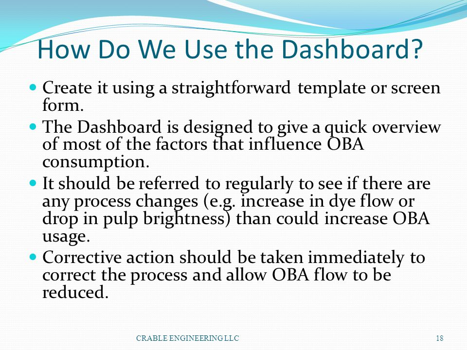 How Do We Use the Dashboard? Create it using a straightforward template or screen form. The Dashboard is designed to give a quick overview of most of