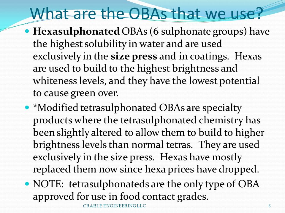 What are the OBAs that we use? Hexasulphonated OBAs (6 sulphonate groups) have the highest solubility in water and are used exclusively in the size pr