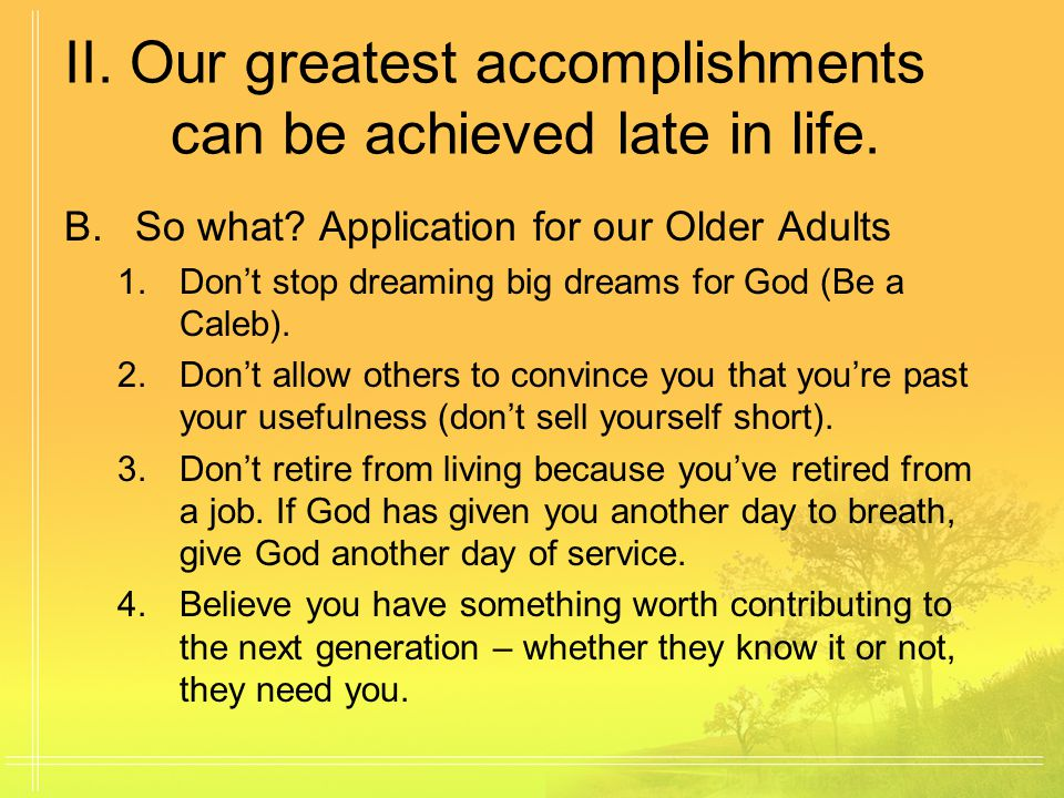 II. Our greatest accomplishments can be achieved late in life.