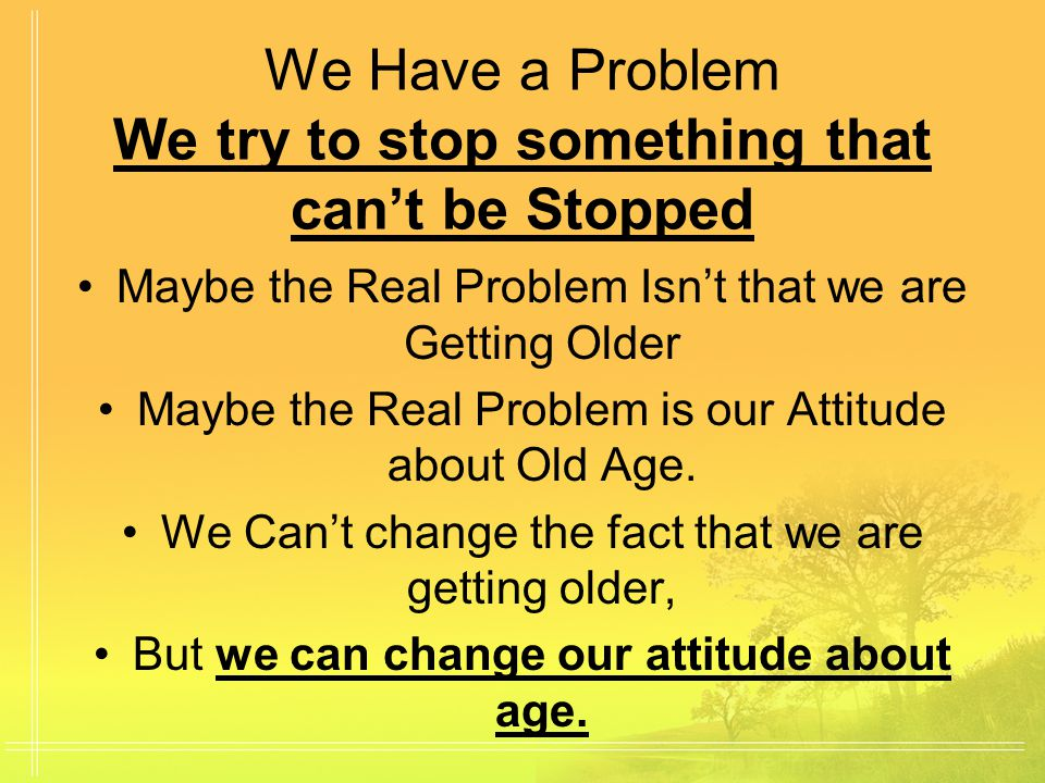 III.Have a Biblical attitude about older adults.