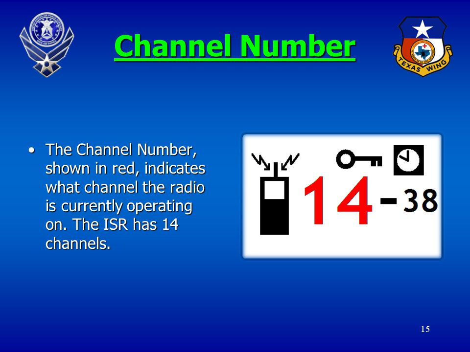 15 Channel Number The Channel Number, shown in red, indicates what channel the radio is currently operating on. The ISR has 14 channels.The Channel Nu