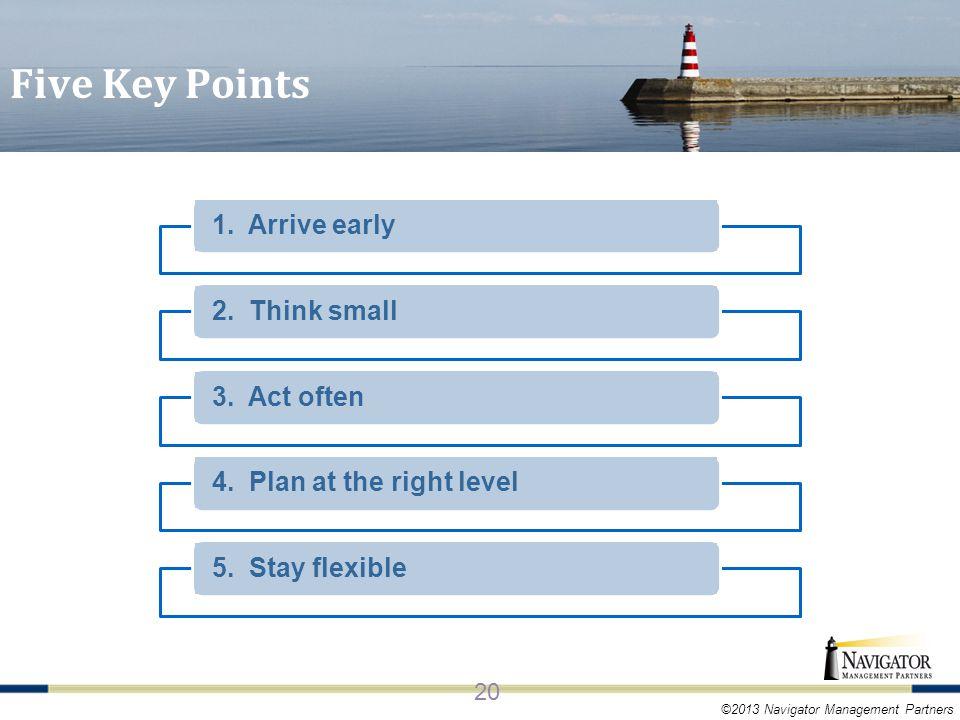 ©2013 Navigator Management Partners Five Key Points 20 1.