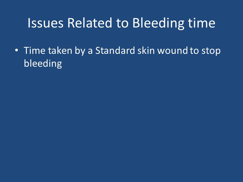 Bleeding Time (Modified Ivy's Method) BP cuff to 40 mm Hg Select an area avoiding any vein or angiomas Clean the Volar aspect Stab confidently three times and start Stop watch at the end of the third wound.