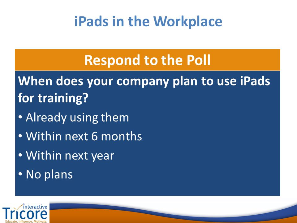 Respond to the Poll When does your company plan to use iPads for training.