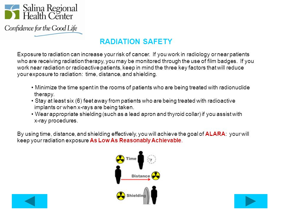 RADIATION SAFETY Exposure to radiation can increase your risk of cancer. If you work in radiology or near patients who are receiving radiation therapy