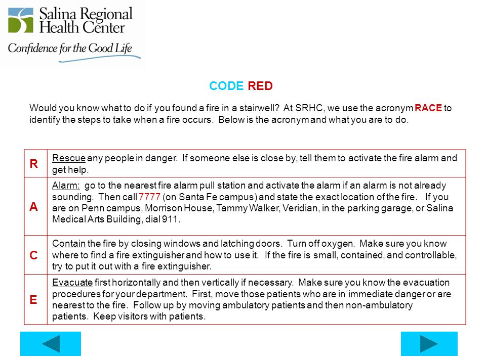 CODE RED Would you know what to do if you found a fire in a stairwell? At SRHC, we use the acronym RACE to identify the steps to take when a fire occu