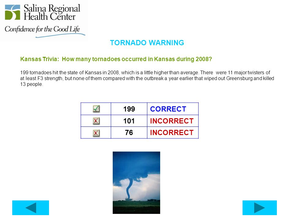 TORNADO WARNING Kansas Trivia: How many tornadoes occurred in Kansas during 2008? 199 tornadoes hit the state of Kansas in 2008, which is a little hig