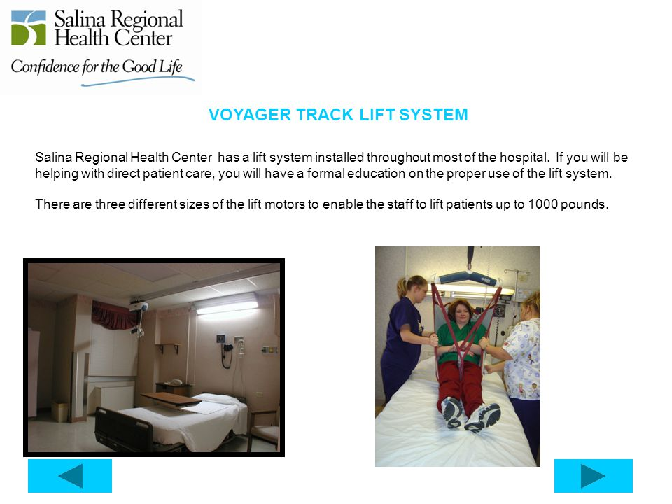 VOYAGER TRACK LIFT SYSTEM Salina Regional Health Center has a lift system installed throughout most of the hospital. If you will be helping with direc