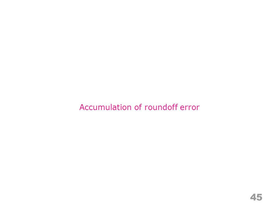 45 Accumulation of roundoff error