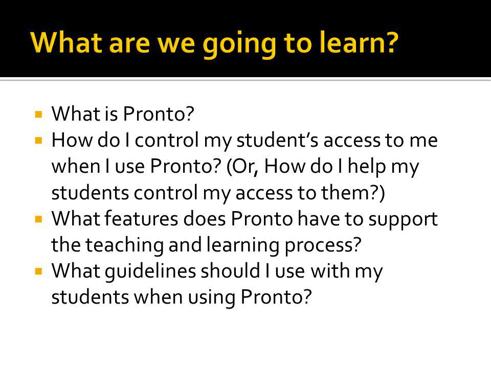  What is Pronto.  How do I control my student's access to me when I use Pronto.