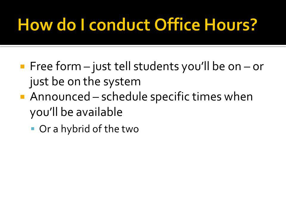  Free form – just tell students you'll be on – or just be on the system  Announced – schedule specific times when you'll be available  Or a hybrid of the two