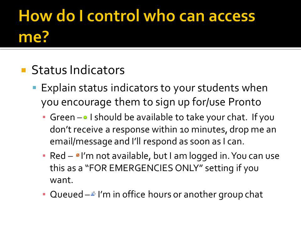 Status Indicators  Explain status indicators to your students when you encourage them to sign up for/use Pronto ▪ Green – I should be available to take your chat.