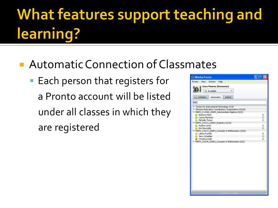  Automatic Connection of Classmates  Each person that registers for a Pronto account will be listed under all classes in which they are registered