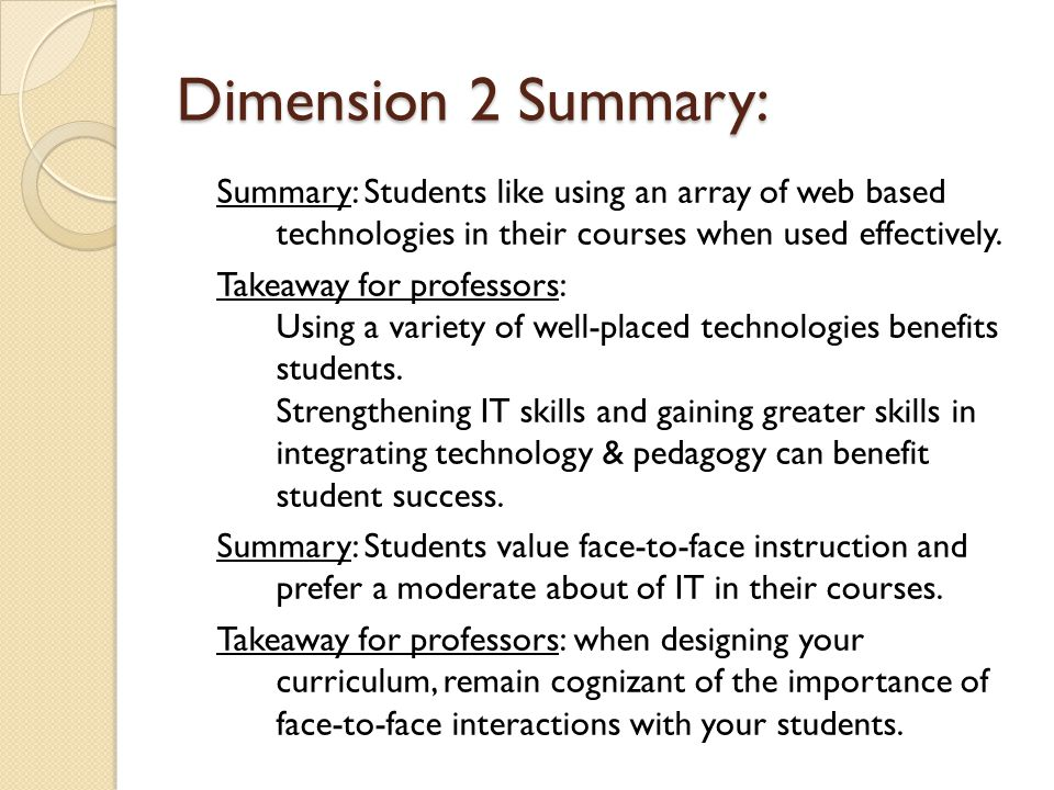 Dimension 2 Summary: Summary: Students like using an array of web based technologies in their courses when used effectively. Takeaway for professors:
