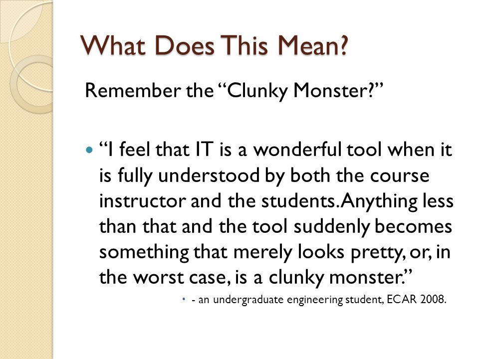 "What Does This Mean? Remember the ""Clunky Monster?"" ""I feel that IT is a wonderful tool when it is fully understood by both the course instructor and"