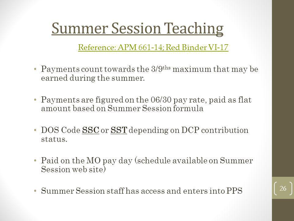 Summer Session Teaching Reference: APM 661-14; Red Binder VI-17 Payments count towards the 3/9 ths maximum that may be earned during the summer. Payme
