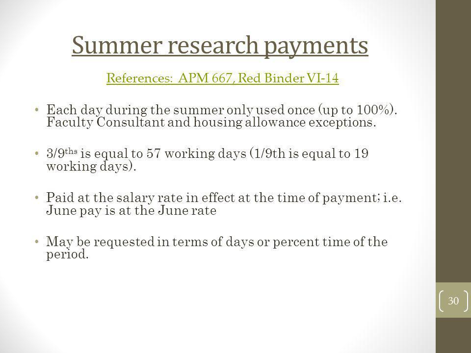 Summer research payments References: APM 667, Red Binder VI-14 Each day during the summer only used once (up to 100%). Faculty Consultant and housing