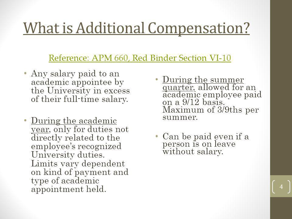 What is Additional Compensation? Any salary paid to an academic appointee by the University in excess of their full-time salary. During the academic y