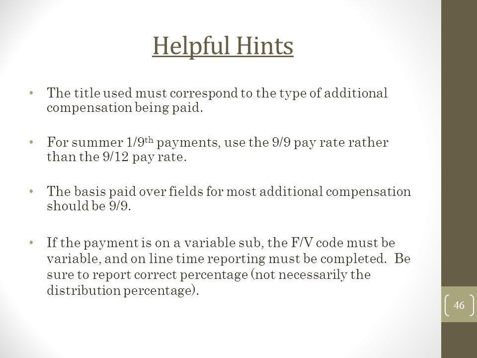 Helpful Hints The title used must correspond to the type of additional compensation being paid. For summer 1/9 th payments, use the 9/9 pay rate rathe