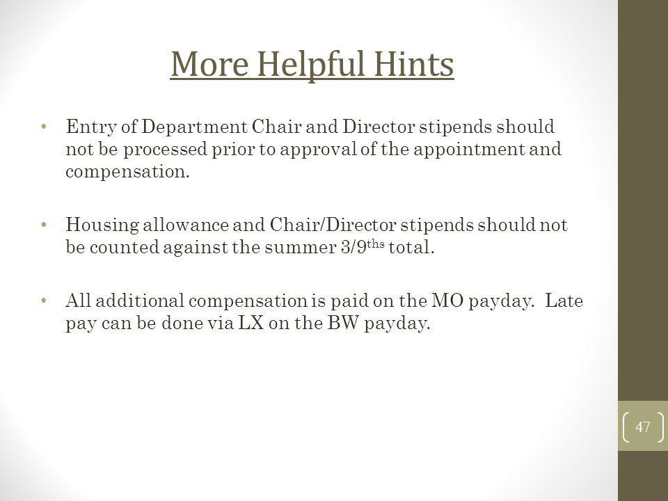 More Helpful Hints Entry of Department Chair and Director stipends should not be processed prior to approval of the appointment and compensation. Hous