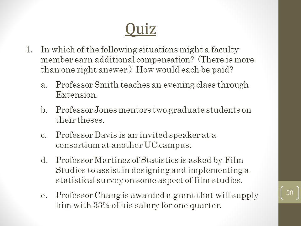 Quiz 1.In which of the following situations might a faculty member earn additional compensation? (There is more than one right answer.) How would each