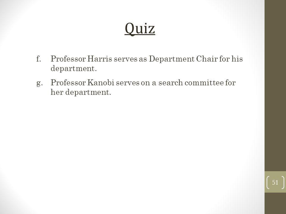 f.Professor Harris serves as Department Chair for his department. g.Professor Kanobi serves on a search committee for her department. Quiz 51