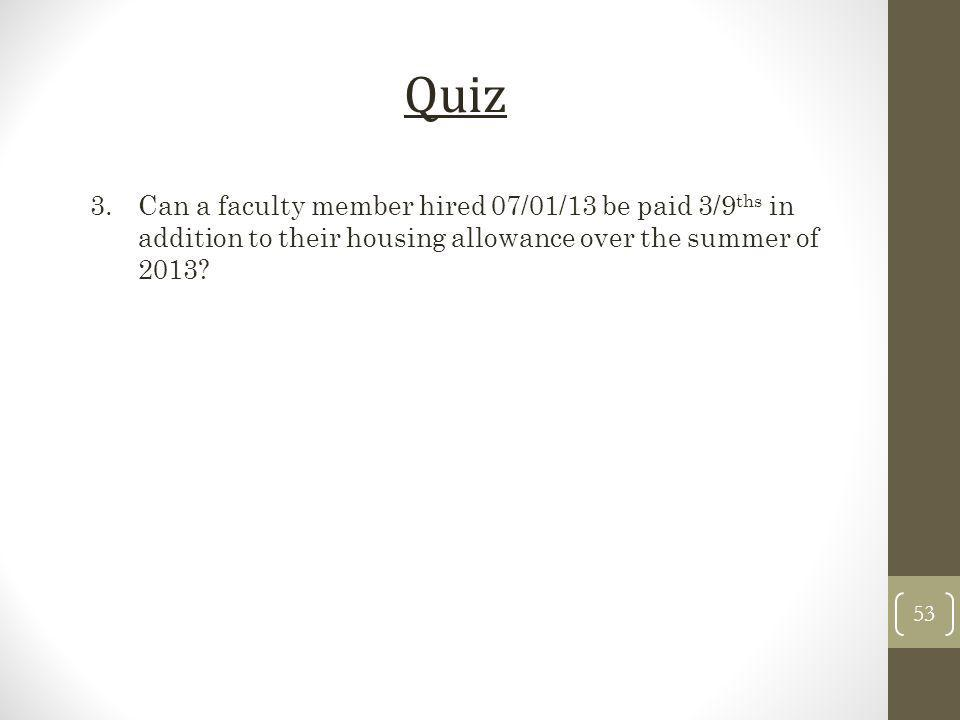 3.Can a faculty member hired 07/01/13 be paid 3/9 ths in addition to their housing allowance over the summer of 2013? Quiz 53