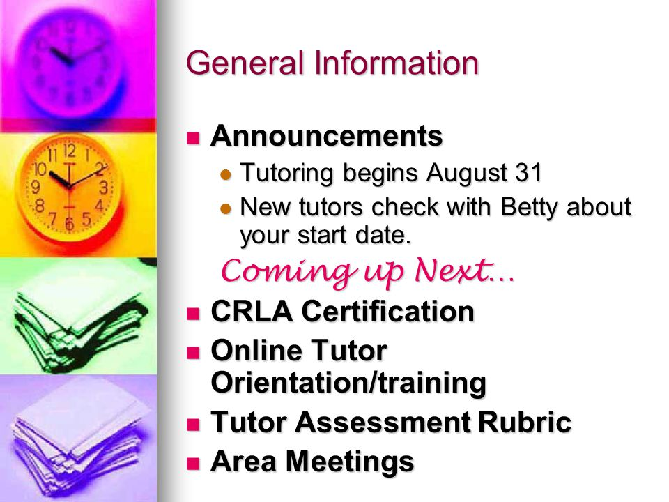 General Information Announcements Announcements Tutoring begins August 31 Tutoring begins August 31 New tutors check with Betty about your start date.