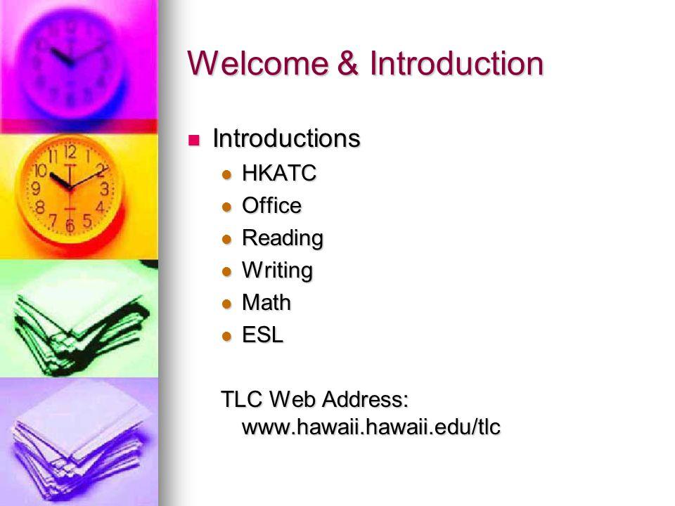 Welcome & Introduction Introductions Introductions HKATC HKATC Office Office Reading Reading Writing Writing Math Math ESL ESL TLC Web Address: www.hawaii.hawaii.edu/tlc