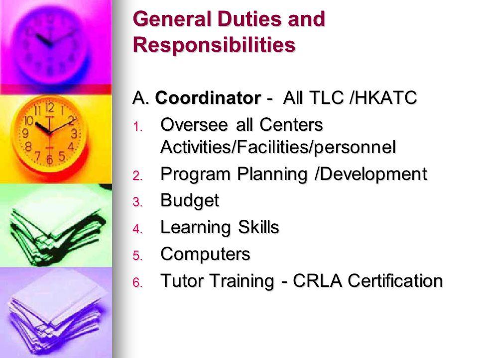 General Duties and Responsibilities A. Coordinator - All TLC /HKATC 1.