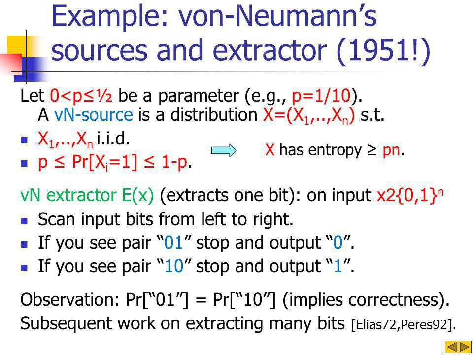 Example: von-Neumann's sources and extractor (1951!) Let 0<p≤½ be a parameter (e.g., p=1/10).