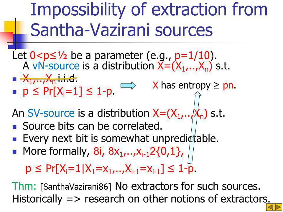 Several notions of extractors Deterministic extractors Restrict to specific families of allowed sources .