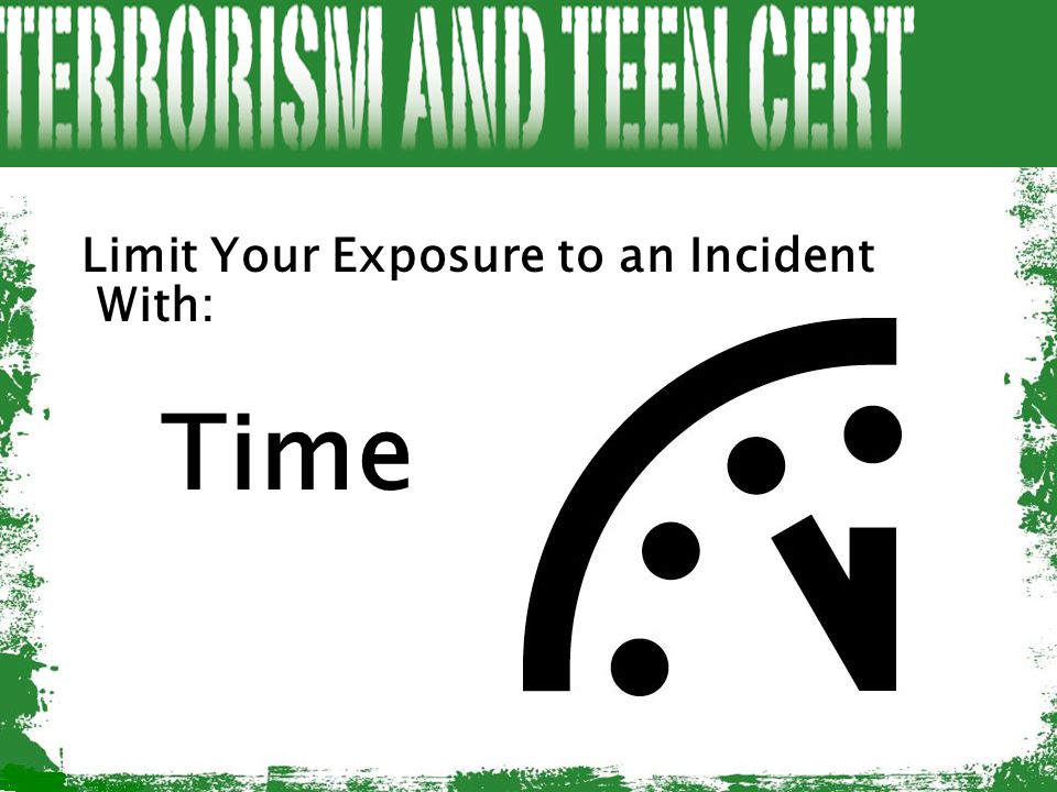 Limit Your Exposure to an Incident With: Time