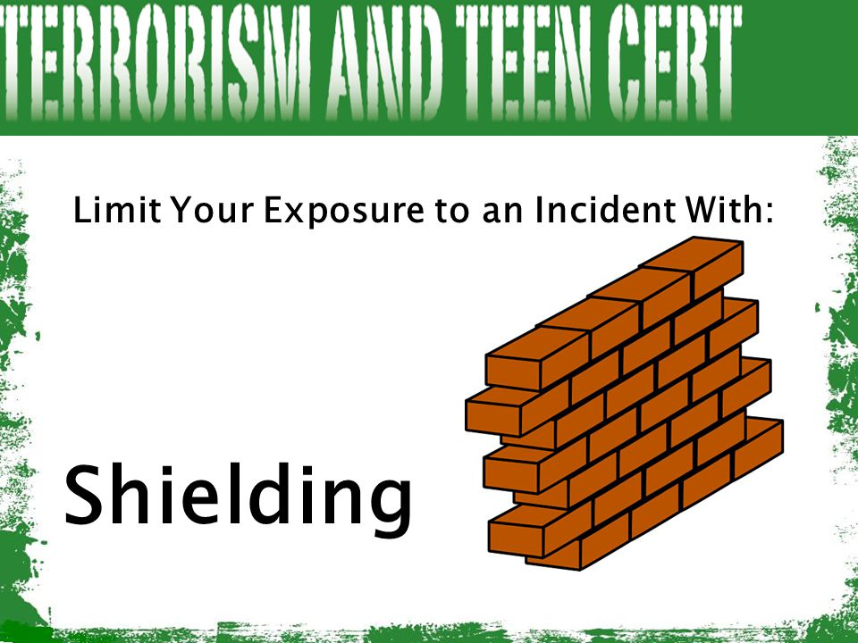 Limit Your Exposure to an Incident With: Shielding