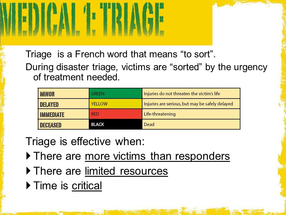 """Triage is a French word that means """"to sort"""". During disaster triage, victims are """"sorted"""" by the urgency of treatment needed. Triage is effective whe"""