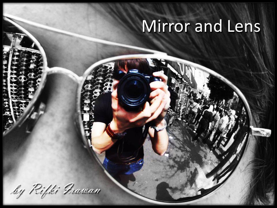 Mirror and Lens by Rifki Irawan