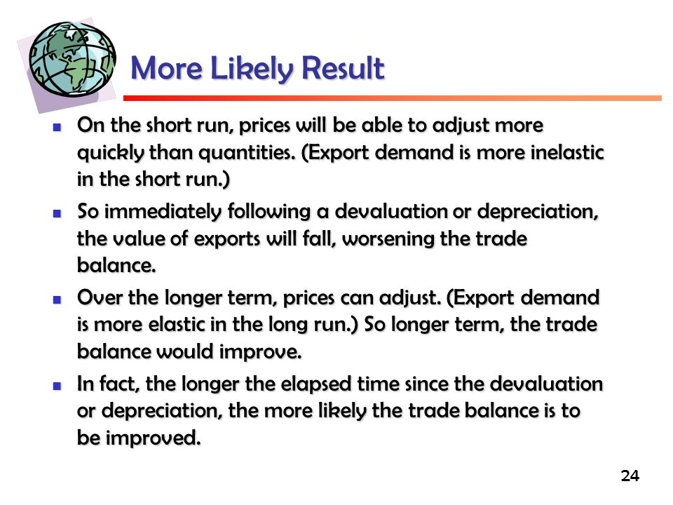 24 More Likely Result On the short run, prices will be able to adjust more quickly than quantities.
