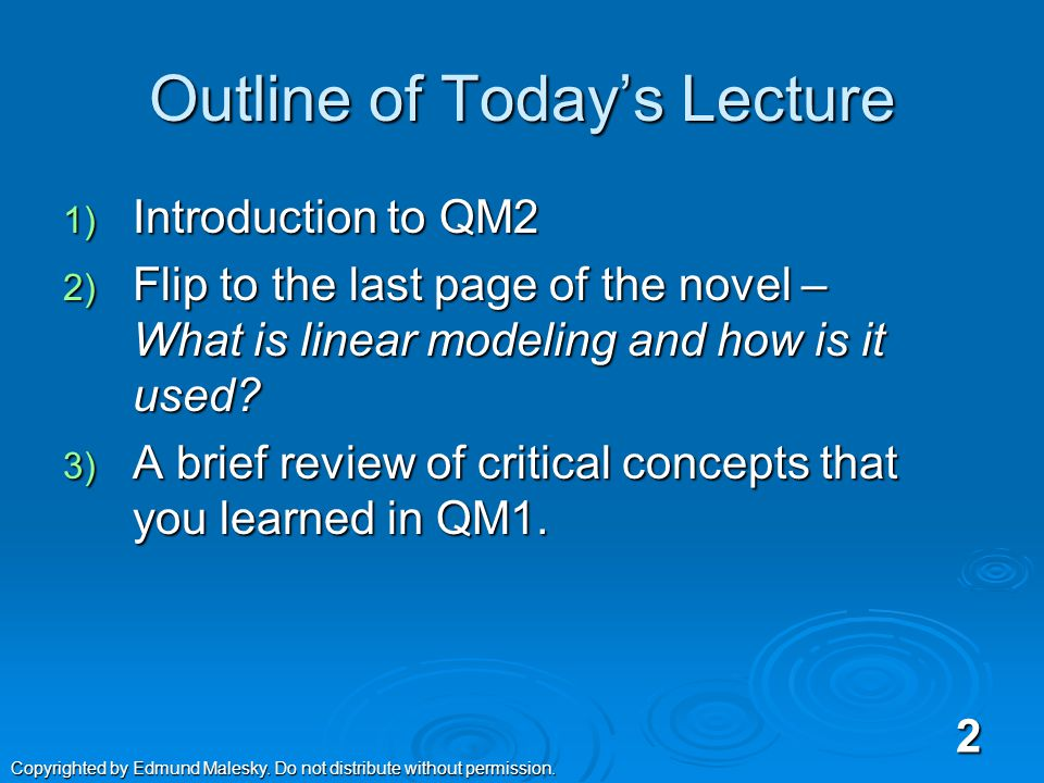 Outline of Today's Lecture 1) Introduction to QM2 2) Flip to the last page of the novel – What is linear modeling and how is it used.