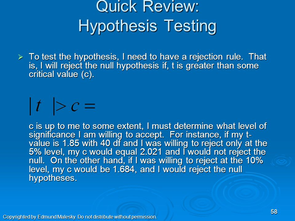 Quick Review: Hypothesis Testing  In STATA, the null hypothesis for a two- tailed t-test is: H 0: β j =0 57 Copyrighted by Edmund Malesky.