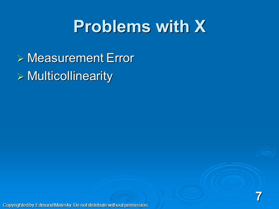 Problems with u (the error term /residual)  Omitted Variable Bias  Heteroskedasticity  Dichotomous Dependent Variables  Autocorrelation 6 Copyrighted by Edmund Malesky.