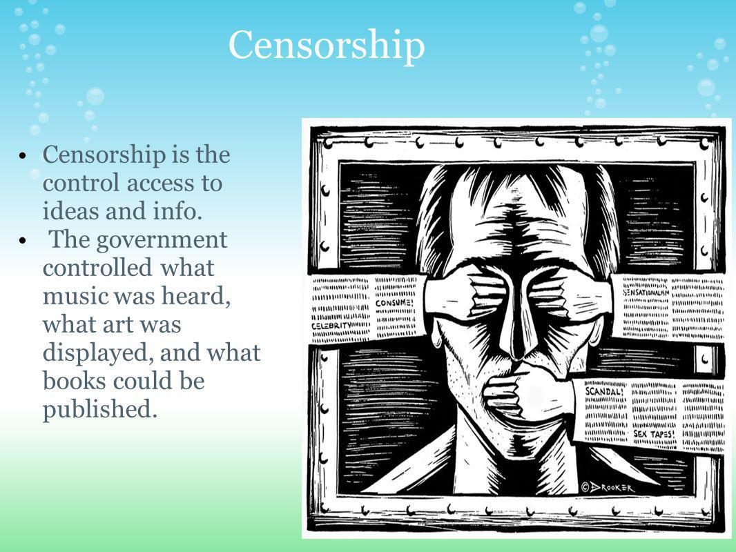 Censorship Censorship is the control access to ideas and info.