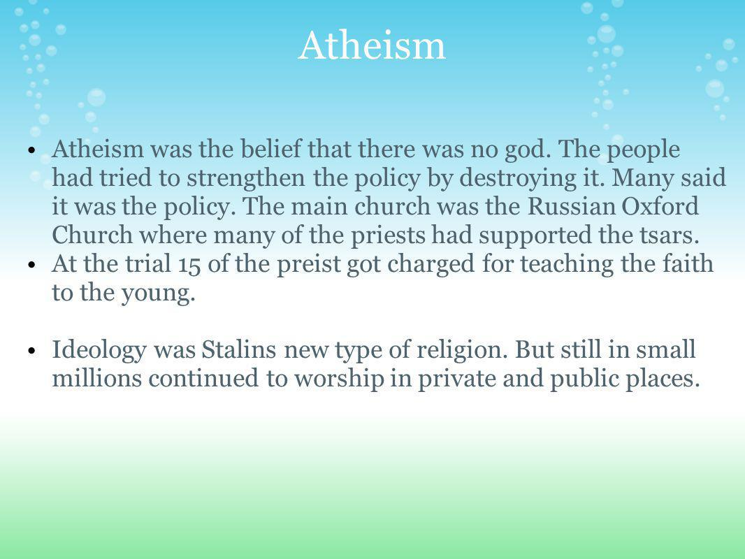 Atheism Atheism was the belief that there was no god.