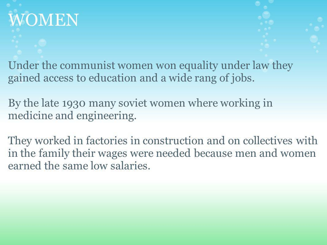 WOMEN Under the communist women won equality under law they gained access to education and a wide rang of jobs.