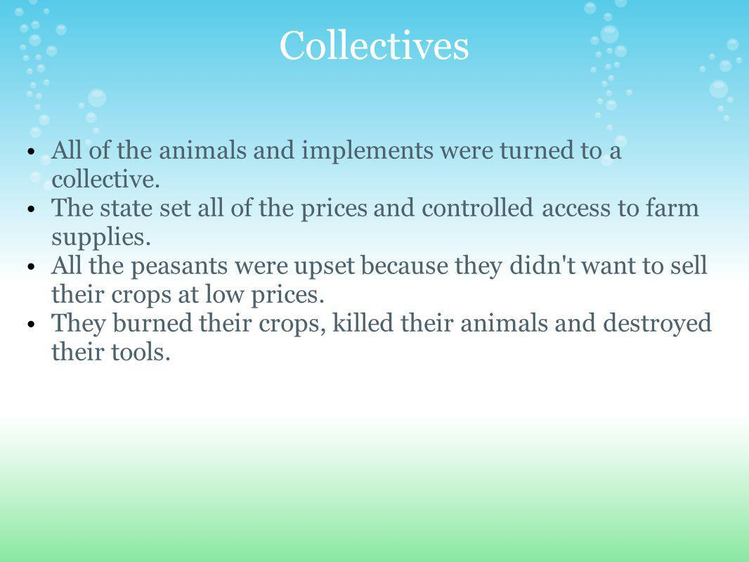 Collectives All of the animals and implements were turned to a collective.