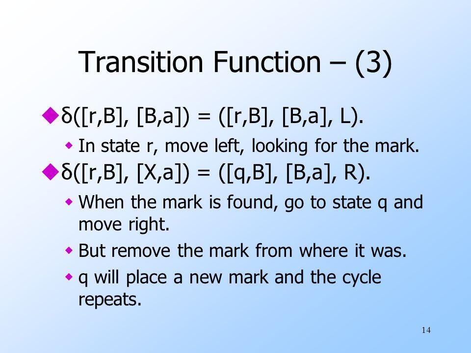 14 Transition Function – (3)  δ ([r,B], [B,a]) = ([r,B], [B,a], L).