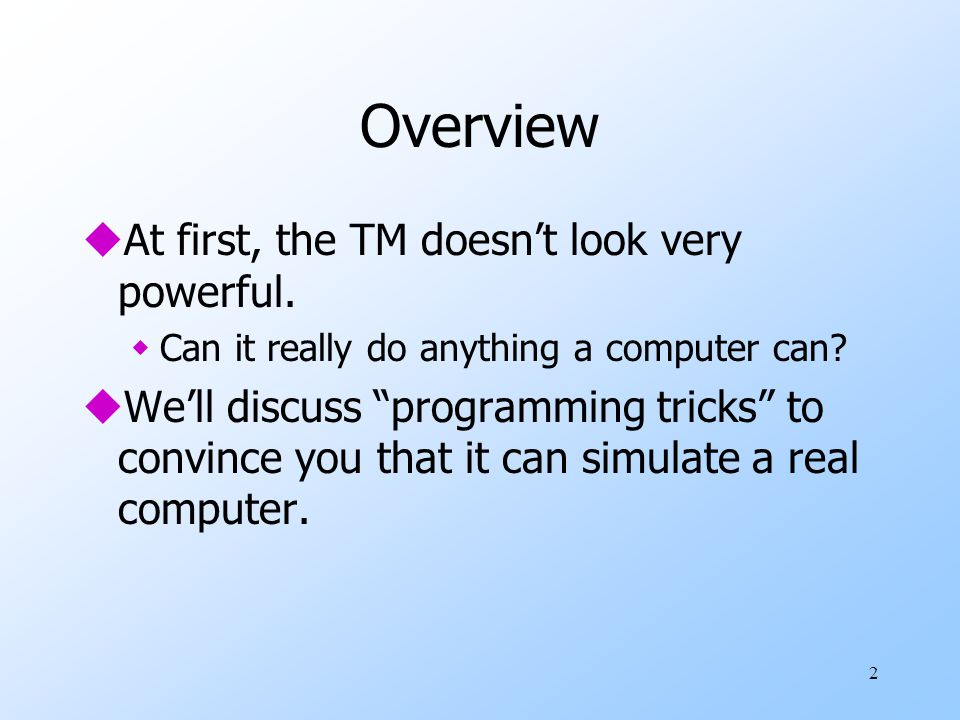 3 Overview – (2) uWe need to study restrictions on the basic TM model (e.g., tapes infinite in only one direction).