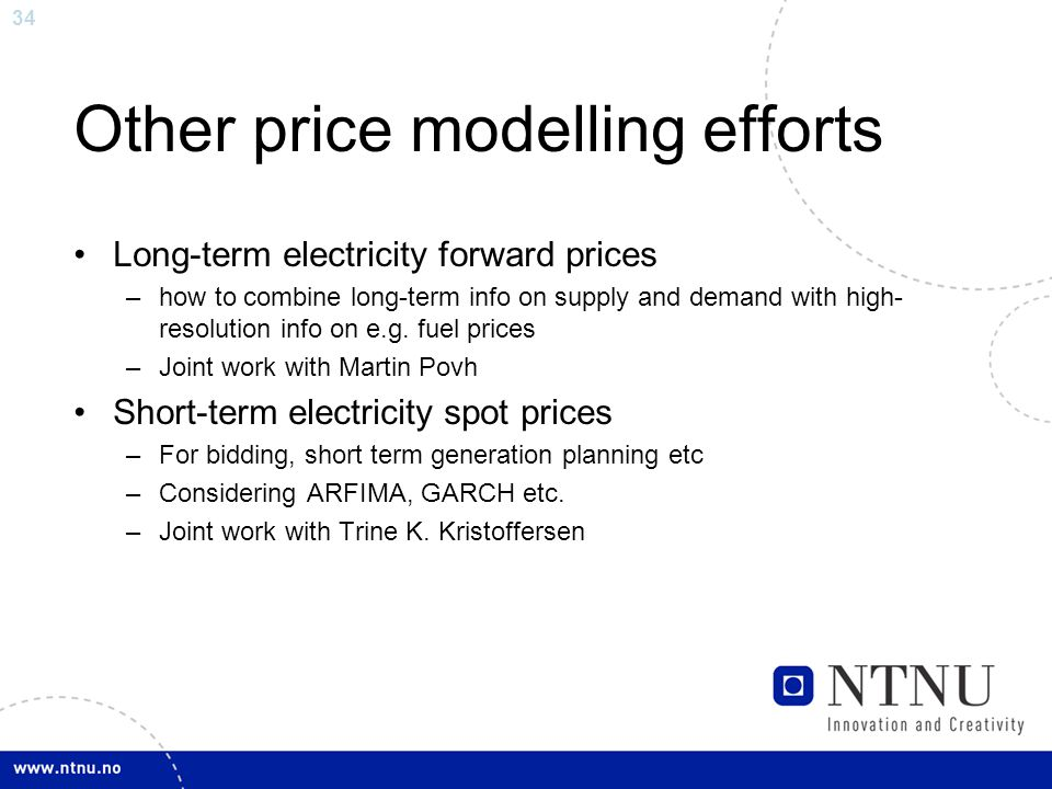 34 Other price modelling efforts Long-term electricity forward prices –how to combine long-term info on supply and demand with high- resolution info on e.g.